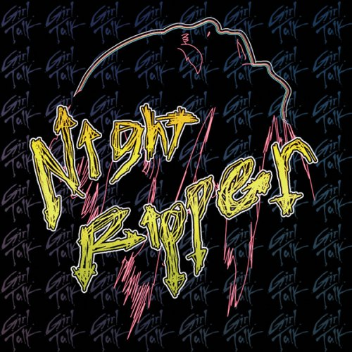 Girltalk: Night Ripper. This album was my first real introduction into the world of mashups